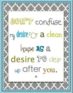 Clean House Print by BlossomingButtons on Etsy, $14.95  Change house to classroom and I will hang it up tomorrow!