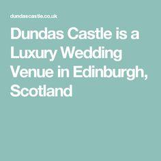 Dundas Castle is a Luxury Wedding Venue in Edinburgh, Scotland