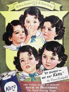 """1930 karo ad with quintuplets (before fertility drugs)- they were victim to one of the early media frenzies, and exploitation that ruined thier lives forever. Everyone had """"their favorite"""" child.....my mother included."""