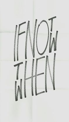 Typography | If Not Now Then When