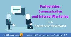 TSE 112: Partnerships, Communication and Internet Marketing with Heather Ann Havenwood: www.360entrepreneur.net/episode112 Internet Marketing, Online Marketing, Top Entrepreneurs, Communication, Ann, Author, Writers, Communication Illustrations