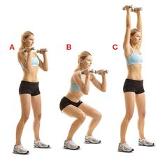 Hold a pair of dumbbells in front of your shoulders, elbows bent, feet hip-width apart (a). Take two seconds to lower your hips until your thighs are parallel to the floor (b). Push back up, pressing the dumbbells overhead until your arms are straight (c). Lower the weights to shoulder level as you squat back down. That's one rep. Do 10 to 12.