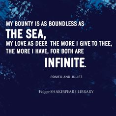 """My bounty is as boundless as the sea, my love as deep ... "" Find this #RomeoAndJuliet quote at folgerdigitaltexts.org #Shakespeare #FolgerLibrary #Shax450 #FolgerDigitalTexts"