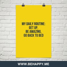 My daily routine: get up, be amazing, go back to bed #2608