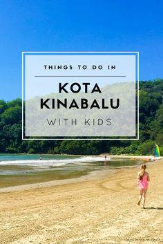 Kota Kinabalu in Malaysian Borneo is a fantastic place to visit with kids between the extraordinary wildlife, beaches and other nature experiences.