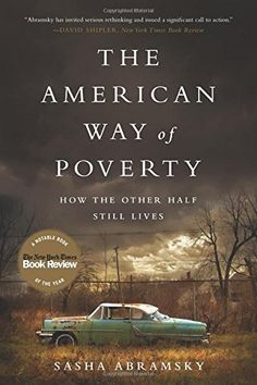 The American Way of Poverty: How the Other Half Still Lives - Sasha Abramsky I Love Books, Great Books, New Books, Books To Read, Reading Lists, Book Lists, Happy Reading, Reading Time, Reading Room