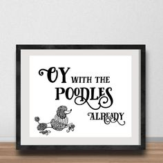 """Gilmore Girls- Oy With the Poodles Already- Quote 8x10"""" DIGITAL Poster, Lorelai Gilmore, Rory Gilmore, Dog Lovers, Stars Hollow"""