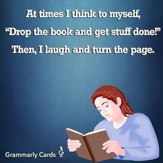 "28 Totally Relatable Quotes About Books. ""At times I think to myself, 'Drop the book and get stuff done!' Then, I laugh and turn the page. I Love Books, Good Books, Books To Read, My Books, Book Of Life, The Book, Book Memes, Funny Book Quotes, Logic Book"