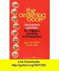 The Centering Book Awareness Activities for Children, Parents, and Teachers (Transpersonal ) (9780131221840) Gay Hendricks , ISBN-10: 0131221841  , ISBN-13: 978-0131221840 ,  , tutorials , pdf , ebook , torrent , downloads , rapidshare , filesonic , hotfile , megaupload , fileserve