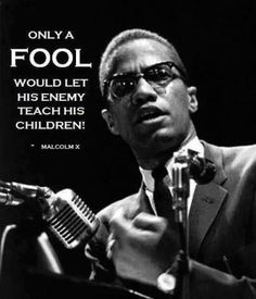 Malcolm was not afraid to speak truth...he was a real revolutionary. We definitely need more teachers like him...a true leader! #FEARLESS