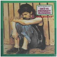 Too-Rye-Ay,by Dexy's Midnight Runners