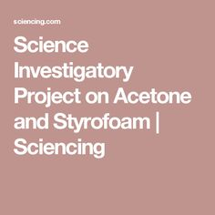 7 best investigatory project images on pinterest investigatory science investigatory project on acetone and styrofoam sciencing solutioingenieria Image collections