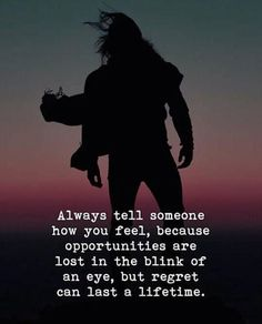Always tell someone how you feel..