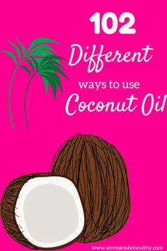 102 Different ways to use Coconut Oil | stress less. be healthy.