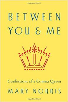 Between You & Me: Confessions of a Comma Queen The most irreverent and helpful book on language since the #1 New York Times bestseller Eats, Shoots & Leaves.
