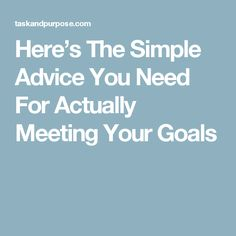 Here's The Simple Advice You Need For Actually Meeting Your Goals