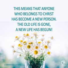 This means that anyone who belongs to Christ has become a new person. The old life is gone, a new life has begun! - 2 Cor 5:17 #NLT #Bible