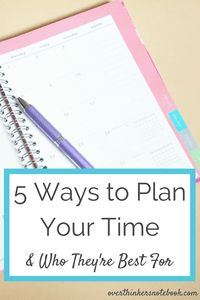 5 Ways to Plan Your Time (& Who They're Best For) - Overthinker's Notebook