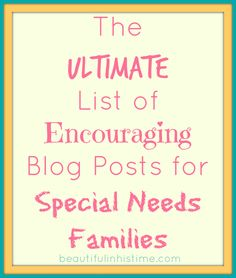 Ultimate list of encouraging blog posts for special needs families {and those who love them}