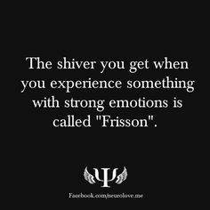 """The shiver you get when you experience something with strong emotions is called """"Frisson"""".  What Tricks Does Your Mind Play on You?(Ever experience deja vu? See what other tricks your brain is playing on you!)"""