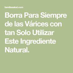 Borra Para Siempre de las Várices con tan Solo Utilizar Este Ingrediente Natural.