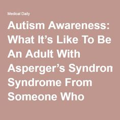 Autism Awareness: What It's Like To Be An Adult With Asperger's Syndrome From Someone Who Knows First Hand
