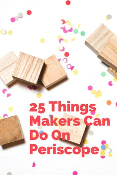 Not sure how you can use Periscope for your business? Check out these 25 things makers can do on Periscope.