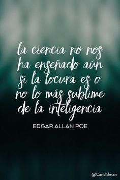 20160328 La ciencia no nos ha enseñado aún si la locura es o no lo más sublime de la inteligencia - Edgar Allan Poe @Candidman pinterest