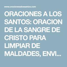 ORACIONES A LOS SANTOS: ORACION DE LA SANGRE DE CRISTO PARA LIMPIAR DE MALDADES, ENVIDIAS, VENGANZAS