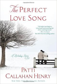 The Perfect Love Song: A Holiday Story: Patti Callahan Henry: 9781593156169: Amazon.com: Books
