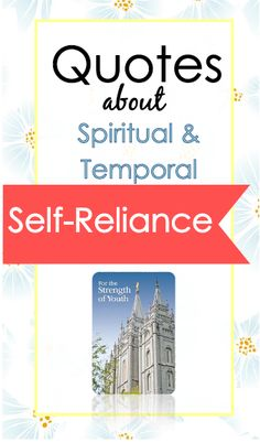 awesome quotes and teaching ideas about spiritual and temporal self-reliance!