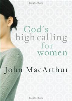"""Read """"God's High Calling for Women"""" by John F MacArthur available from Rakuten Kobo. The subject of women in the church is both important and controversial-John MacArthur is not afraid of either. 1 Timothy 2, Higher Calling, Grace To You, John Macarthur, Book Annotation, Controversial Topics, Thing 1, Finding God, Books To Read"""