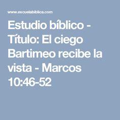 Estudio bíblico - Título: El ciego Bartimeo recibe la vista - Marcos 10:46-52