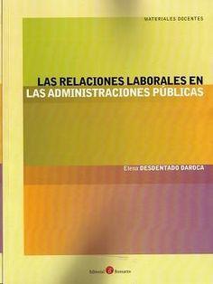 Las relaciones laborales en las administraciones públicas / Elena Desdentado Daroca.    Bomarzo, 2014.