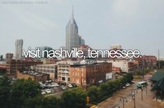 visit nashville, tennessee #bucketlist even better to LIVE in Nashville!!! TO be apart of the talented singer\musician group in that beautiful city!
