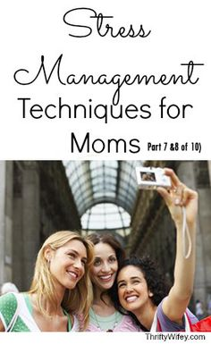 Stress Management Techniques for Moms (Part 7 & 8 of 10)  http://thriftywifey.com/smart-shopping/frugal-living/stress-management-techniques-for-moms-7-8-of-10/