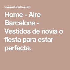 Home - Aire Barcelona - Vestidos de novia o fiesta para estar perfecta.