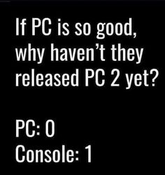 eah I got both and I'd rather play console any day. Don't get me wrong I do enjoy PC but something about the console just brings good memories.