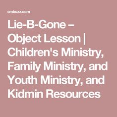 Lie-B-Gone – Object Lesson | Children's Ministry, Family Ministry, and Youth Ministry, and Kidmin Resources