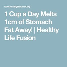 1 Cup a Day Melts 1cm of Stomach Fat Away! | Healthy Life Fusion