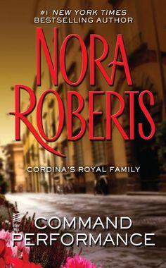Command Performance: (Cordina's Royal Family Book 2) - Nora Roberts - Google Books