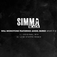 SIMBLK088 02 Will Monotone Featuring Angel Burke - What It Is (Low Steppa Remix) (Simma Black) by Simma Black on SoundCloud