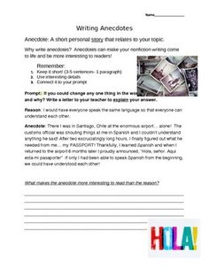 This lesson introduces anecdotes to intermediate elementary students. It shows them that anecdotes are more interesting than reasons. A mentor text example is included along with a prompt for them to use in writing their own anecdotes.