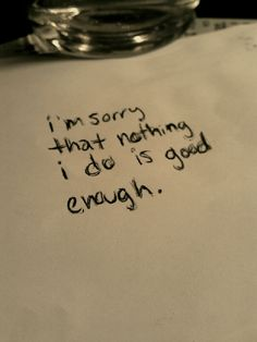 Sorry for not being enough... I'm so sorry because i didn't fill your expectations..