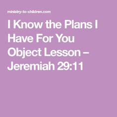 I Know the Plans I Have For You Object Lesson – Jeremiah 29:11