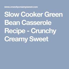 Slow Cooker Green Bean Casserole Recipe - Crunchy Creamy Sweet