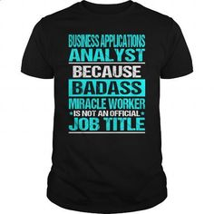 BUSINESS APPLICATIONS ANALYST - Badass - #men dress shirts #funny t shirts for women. I WANT THIS => https://www.sunfrog.com/LifeStyle/BUSINESS-APPLICATIONS-ANALYST--Badass-Black-Guys.html?60505