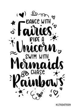 Dance with fairies, ride a unicorn, swim with mermaids, chase rainbows quote. Hand drawn inspirational quote with doodles. Motivational print for invi. Vinyl Shirts, Custom Shirts, Phrase Cute, Unicorn Quotes, Mermaid Quotes, Rainbow Quote, Mug Design, Dance Quotes, Silhouette Cameo Projects