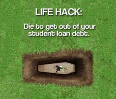 None of the ways to get your loans forgiven are super realistic.   19 Things People With Student Loans Know To Be True