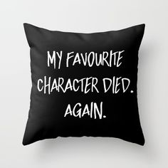 Bookworm Boutique throw pillow black white my favorite character died again bookworm humor so true Books And Tea, I Love Books, Books To Read, My Books, Loki Meme, Book Memes, Book Quotes, Funny Pillows, Book Fandoms